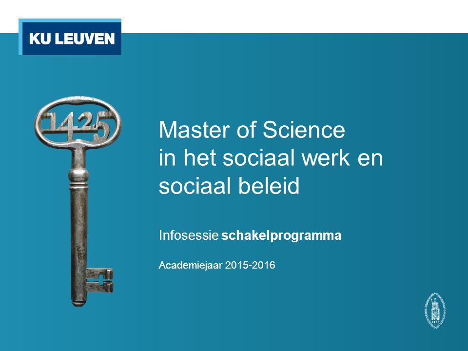 Master of Science in het sociaal werk en sociaal beleid Infosessie schakelprogramma Academiejaar 2015-2016