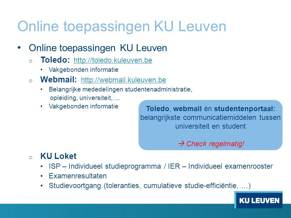 Online toepassingen KU Leuven o Toledo: http://toledo.kuleuven.be http://toledo.kuleuven.be Vakgebonden informatie o Webmail: http://webmail.kuleuven.