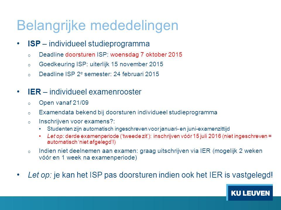 Belangrijke mededelingen ISP – individueel studieprogramma o Deadline doorsturen ISP: woensdag 7 oktober 2015 o Goedkeuring ISP: uiterlijk 15 november