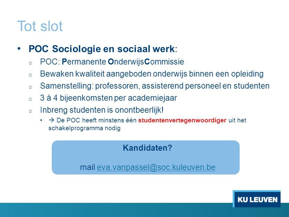 Tot slot POC Sociologie en sociaal werk: o POC: Permanente OnderwijsCommissie o Bewaken kwaliteit aangeboden onderwijs binnen een opleiding o Samenste