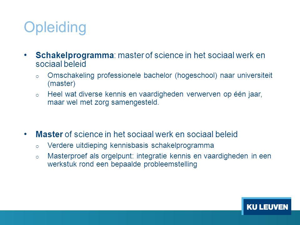Opleiding Schakelprogramma: master of science in het sociaal werk en sociaal beleid o Omschakeling professionele bachelor (hogeschool) naar universite