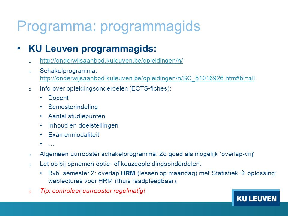 Programma: programmagids KU Leuven programmagids: o http://onderwijsaanbod.kuleuven.be/opleidingen/n/ http://onderwijsaanbod.kuleuven.be/opleidingen/n