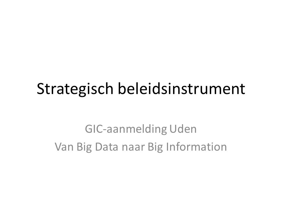 Strategisch beleidsinstrument GIC-aanmelding Uden Van Big Data naar Big Information