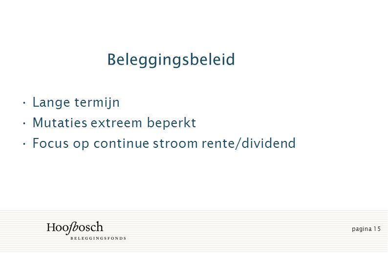 pagina 15 Beleggingsbeleid Lange termijn Mutaties extreem beperkt Focus op continue stroom rente/dividend