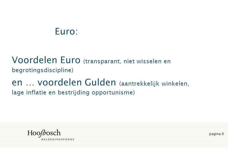 pagina 9 Euro: Voordelen Euro (transparant, niet wisselen en begrotingsdiscipline) en … voordelen Gulden (aantrekkelijk winkelen, lage inflatie en bestrijding opportunisme)