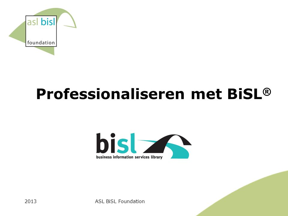 2013ASL BiSL Foundation Professionaliseren met BiSL ®