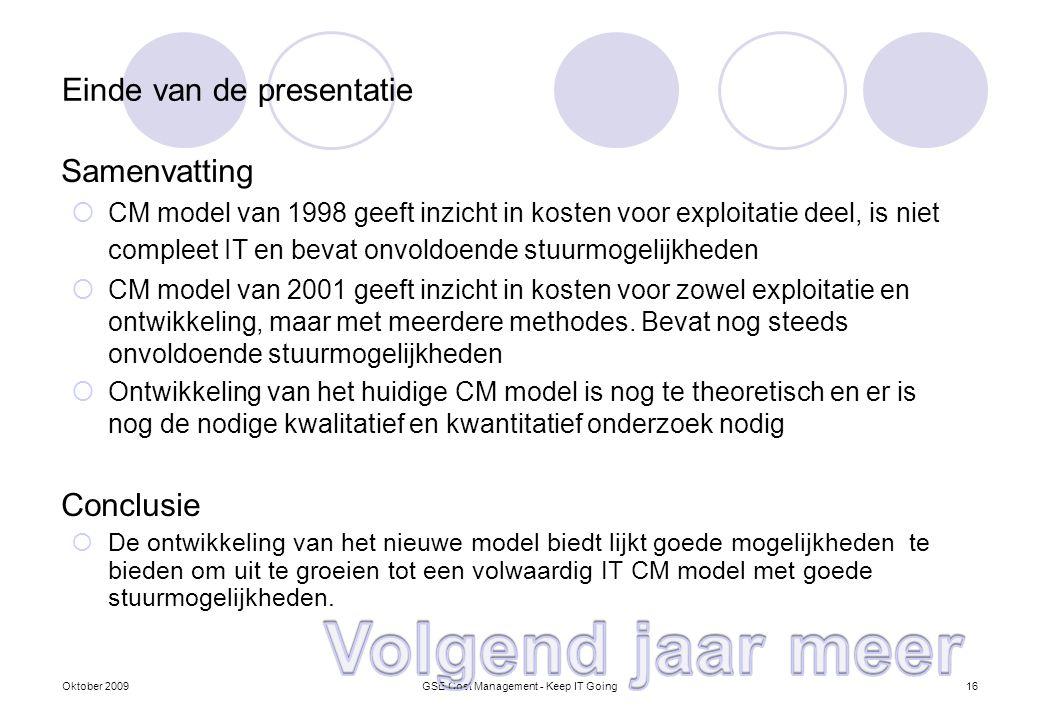Einde van de presentatie Samenvatting  CM model van 1998 geeft inzicht in kosten voor exploitatie deel, is niet compleet IT en bevat onvoldoende stuu