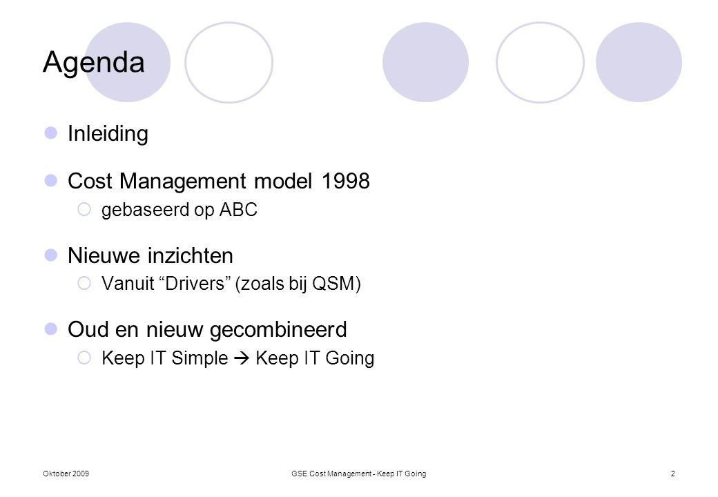 """Oktober 2009GSE Cost Management - Keep IT Going2 Agenda Inleiding Cost Management model 1998  gebaseerd op ABC Nieuwe inzichten  Vanuit """"Drivers"""" (z"""