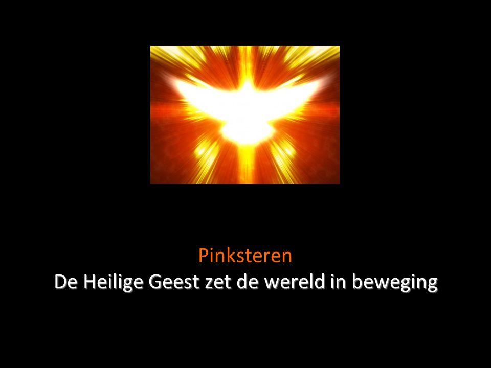 De Heilige Geest zet de wereld in beweging Pinksteren De Heilige Geest zet de wereld in beweging