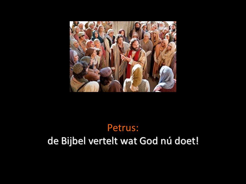 de Bijbel vertelt wat God nú doet! Petrus: de Bijbel vertelt wat God nú doet!