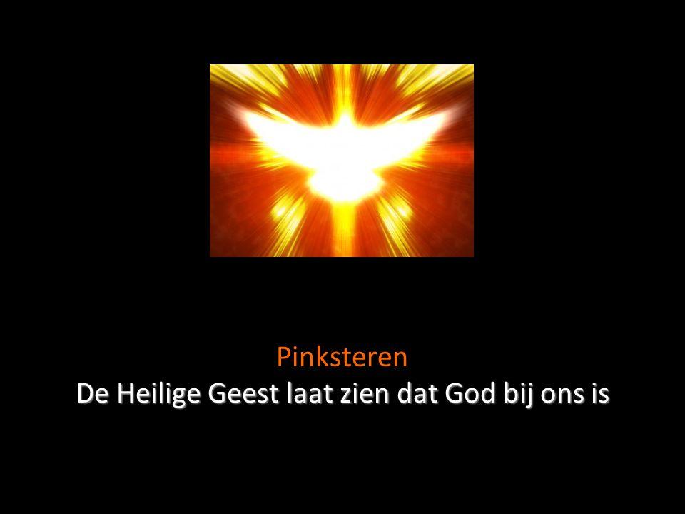 De Heilige Geest laat zien dat God bij ons is Pinksteren De Heilige Geest laat zien dat God bij ons is