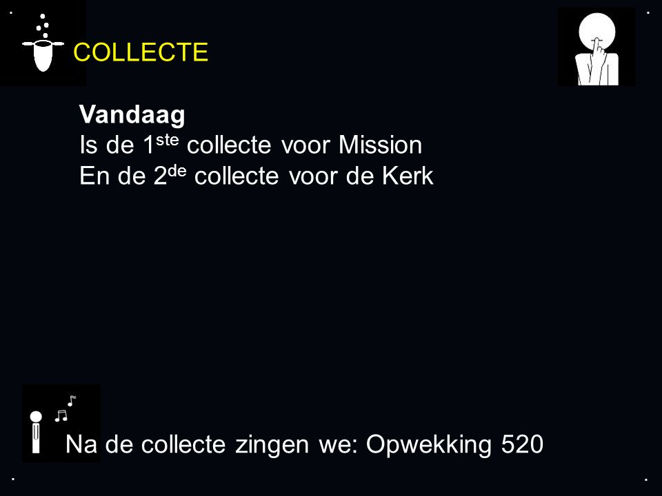 .... COLLECTE Vandaag Is de 1 ste collecte voor Mission En de 2 de collecte voor de Kerk Na de collecte zingen we: Opwekking 520