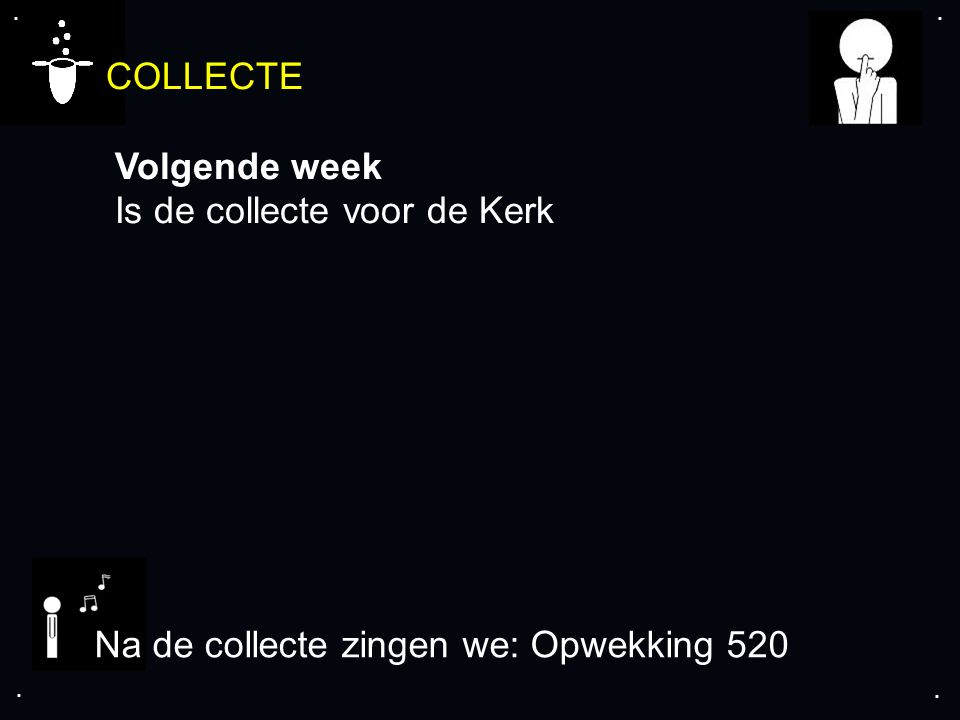 .... COLLECTE Volgende week Is de collecte voor de Kerk Na de collecte zingen we: Opwekking 520