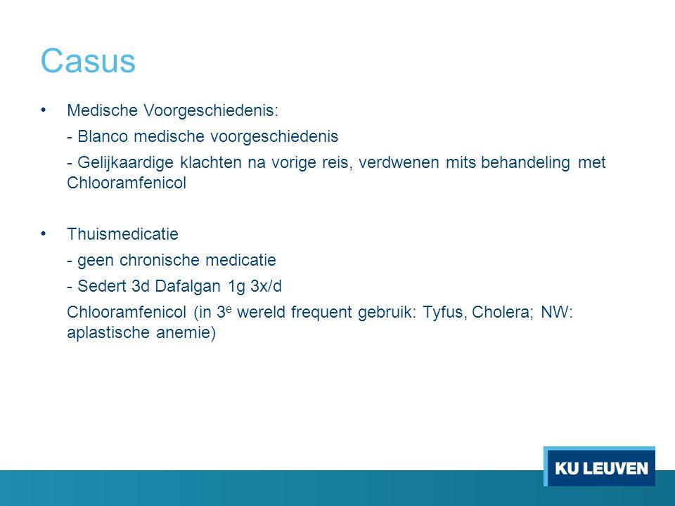 Casus Medische Voorgeschiedenis: - Blanco medische voorgeschiedenis - Gelijkaardige klachten na vorige reis, verdwenen mits behandeling met Chlooramfe