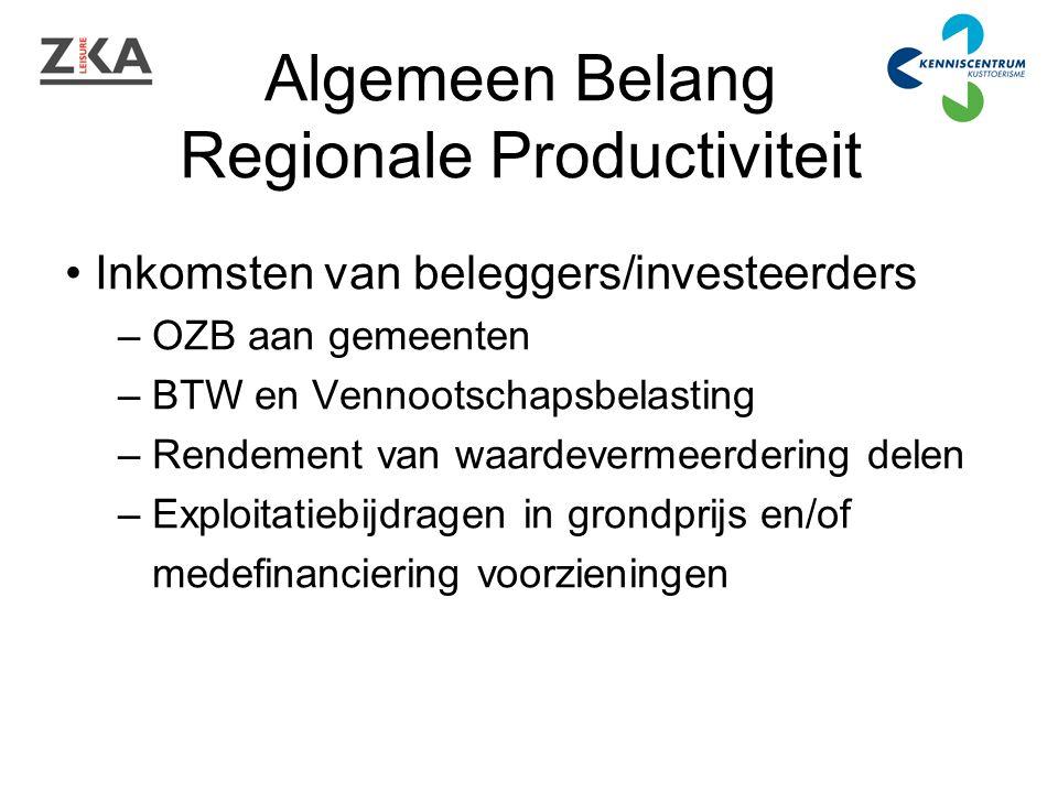 Algemeen Belang Regionale Productiviteit Inkomsten van beleggers/investeerders – OZB aan gemeenten – BTW en Vennootschapsbelasting – Rendement van waardevermeerdering delen – Exploitatiebijdragen in grondprijs en/of medefinanciering voorzieningen