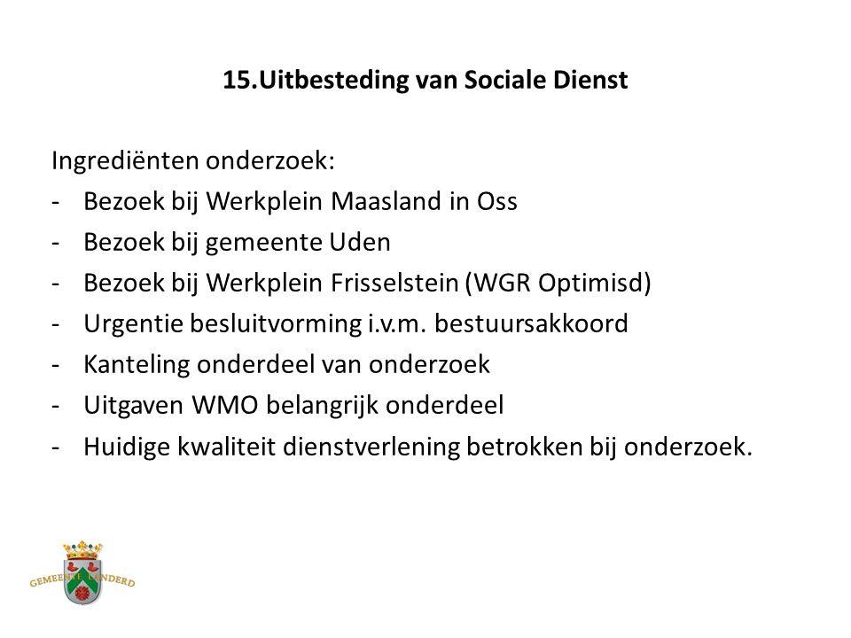 15.Uitbesteding van Sociale Dienst Ingrediënten onderzoek: -Bezoek bij Werkplein Maasland in Oss -Bezoek bij gemeente Uden -Bezoek bij Werkplein Frisselstein (WGR Optimisd) -Urgentie besluitvorming i.v.m.