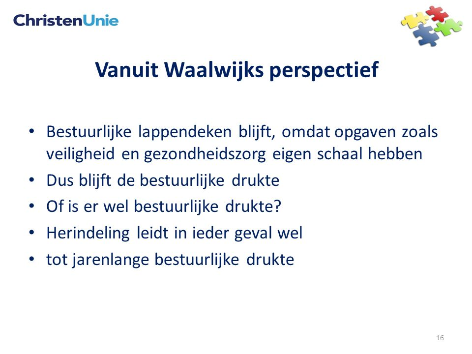 Vanuit Waalwijks perspectief Bestuurlijke lappendeken blijft, omdat opgaven zoals veiligheid en gezondheidszorg eigen schaal hebben Dus blijft de bestuurlijke drukte Of is er wel bestuurlijke drukte.