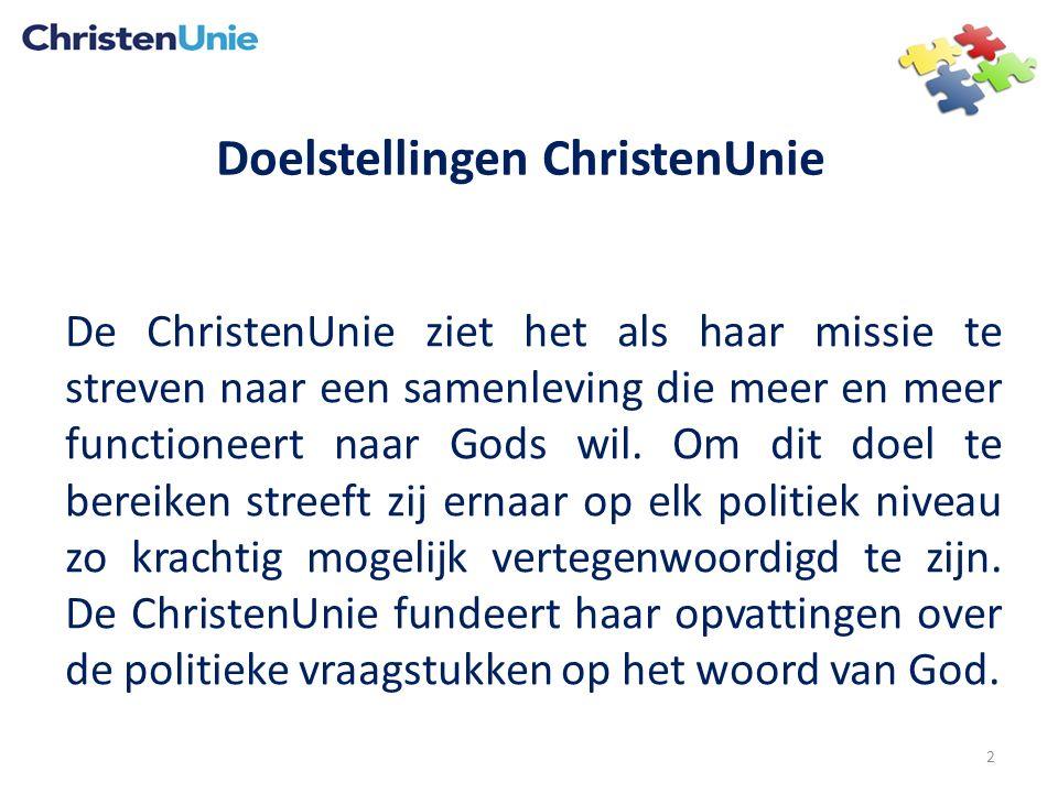 Doelstellingen ChristenUnie De ChristenUnie ziet het als haar missie te streven naar een samenleving die meer en meer functioneert naar Gods wil.