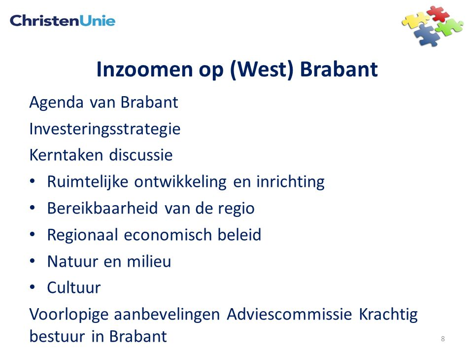 Inzoomen op (West) Brabant Agenda van Brabant Investeringsstrategie Kerntaken discussie Ruimtelijke ontwikkeling en inrichting Bereikbaarheid van de regio Regionaal economisch beleid Natuur en milieu Cultuur Voorlopige aanbevelingen Adviescommissie Krachtig bestuur in Brabant 8