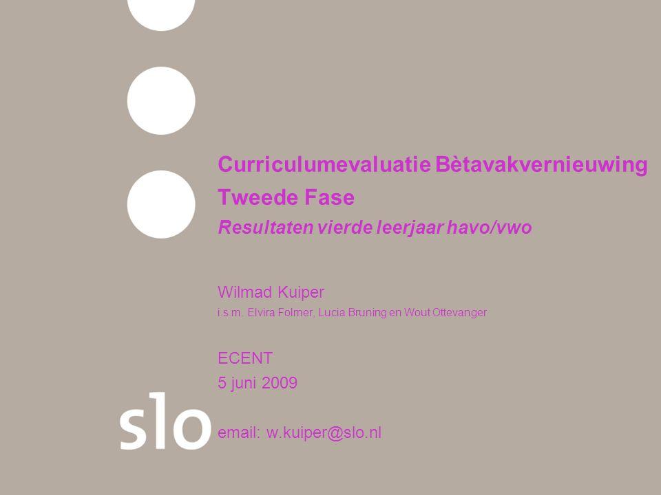 Curriculumevaluatie Bètavakvernieuwing Tweede Fase Resultaten vierde leerjaar havo/vwo Wilmad Kuiper i.s.m.