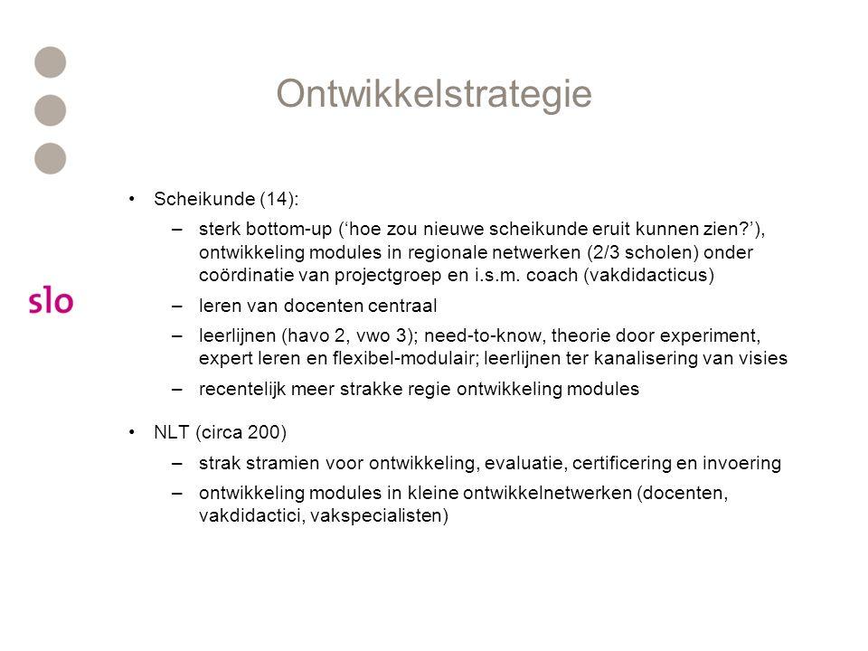 Ontwikkelstrategie Scheikunde (14): –sterk bottom-up ('hoe zou nieuwe scheikunde eruit kunnen zien '), ontwikkeling modules in regionale netwerken (2/3 scholen) onder coördinatie van projectgroep en i.s.m.