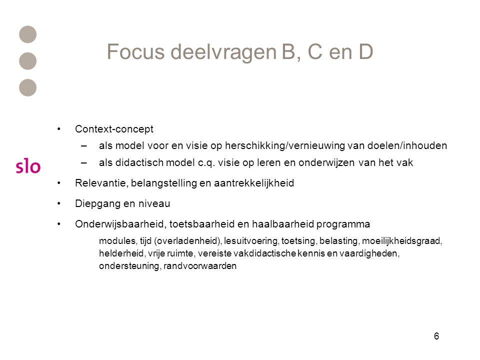6 Focus deelvragen B, C en D Context-concept –als model voor en visie op herschikking/vernieuwing van doelen/inhouden –als didactisch model c.q.
