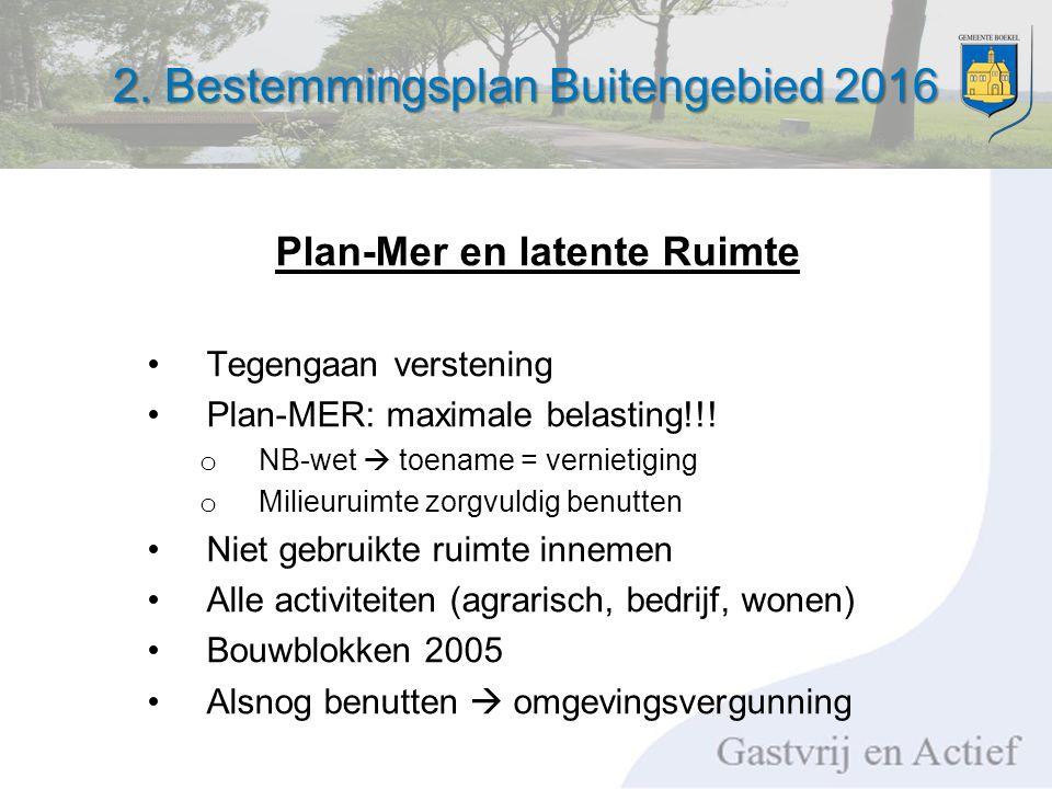 2. Bestemmingsplan Buitengebied 2016 Plan-Mer en latente Ruimte Tegengaan verstening Plan-MER: maximale belasting!!! o NB-wet  toename = vernietiging