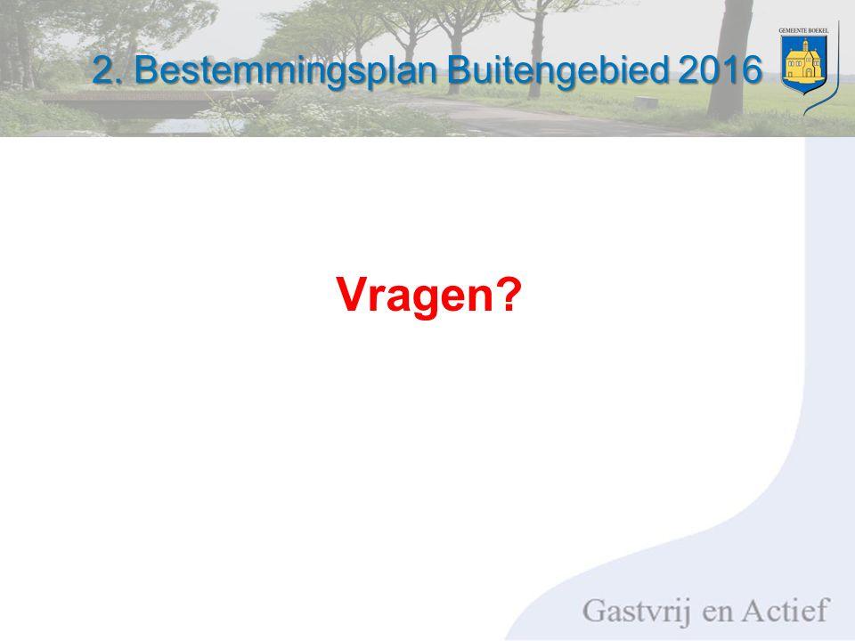 2. Bestemmingsplan Buitengebied 2016 Vragen?