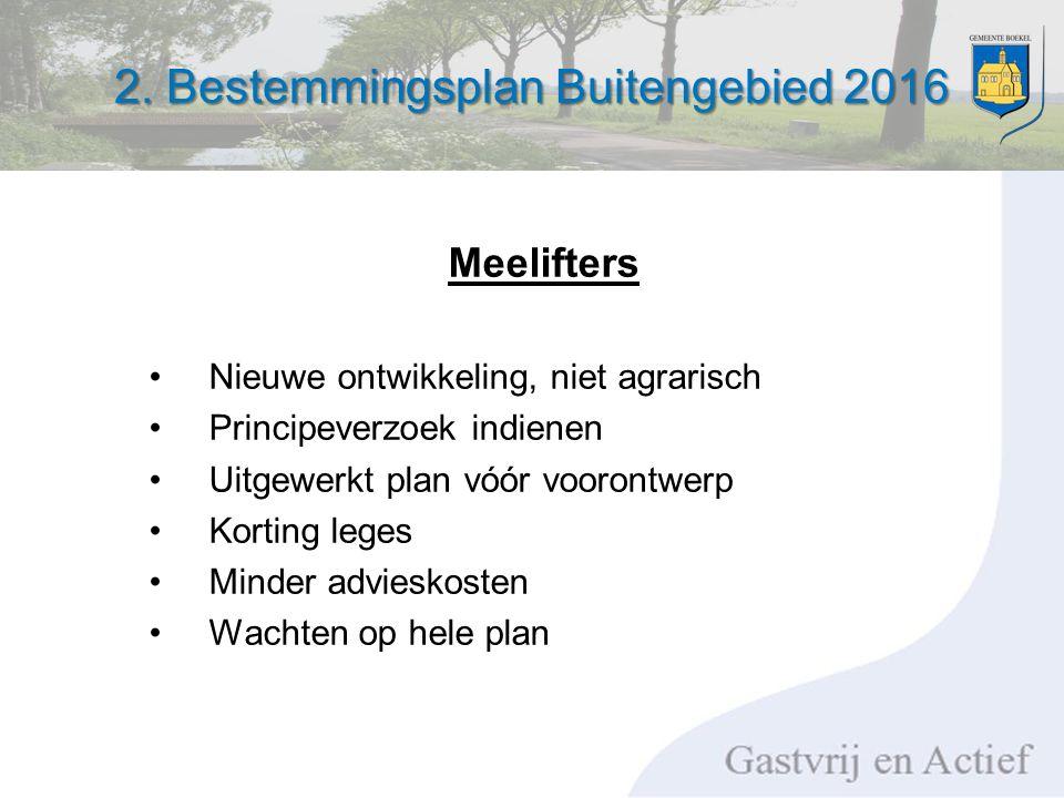 2. Bestemmingsplan Buitengebied 2016 Meelifters Nieuwe ontwikkeling, niet agrarisch Principeverzoek indienen Uitgewerkt plan vóór voorontwerp Korting