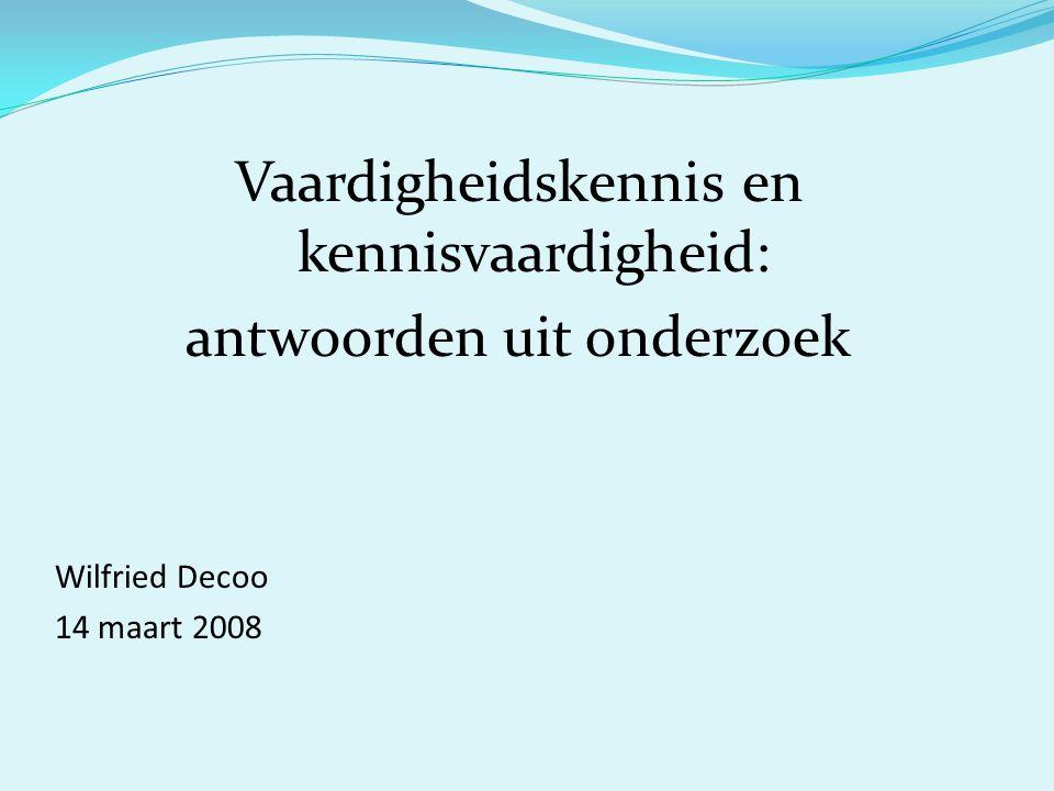 Vaardigheidskennis en kennisvaardigheid: antwoorden uit onderzoek Wilfried Decoo 14 maart 2008