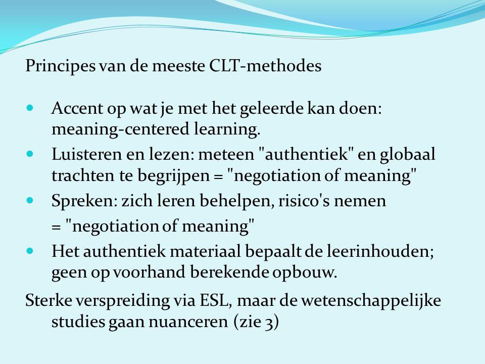 Principes van de meeste CLT-methodes Accent op wat je met het geleerde kan doen: meaning-centered learning.