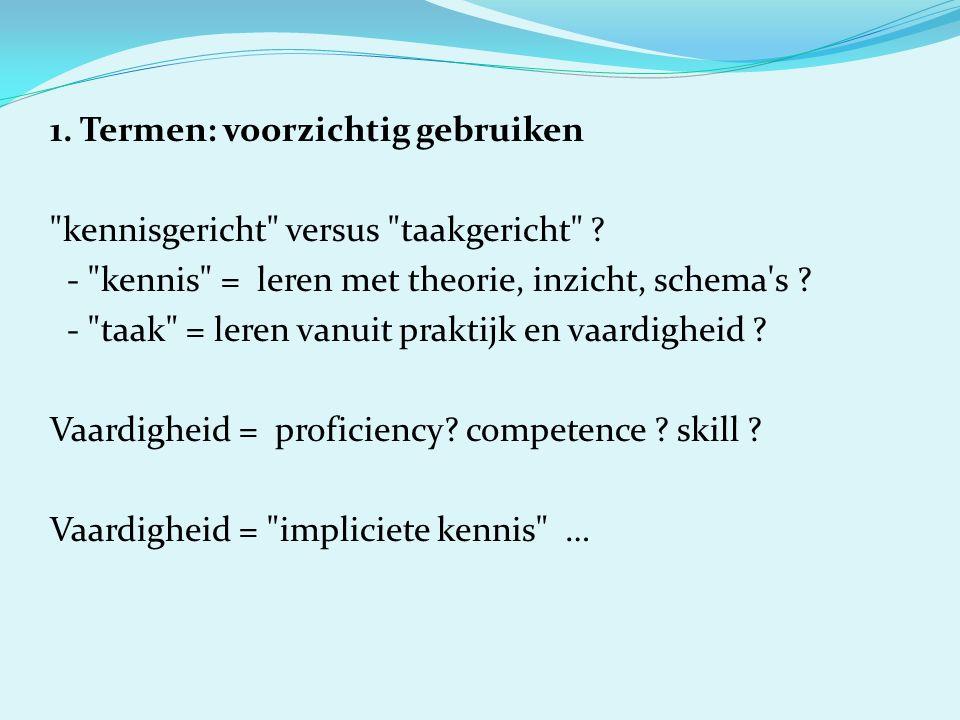 1. Termen: voorzichtig gebruiken kennisgericht versus taakgericht .