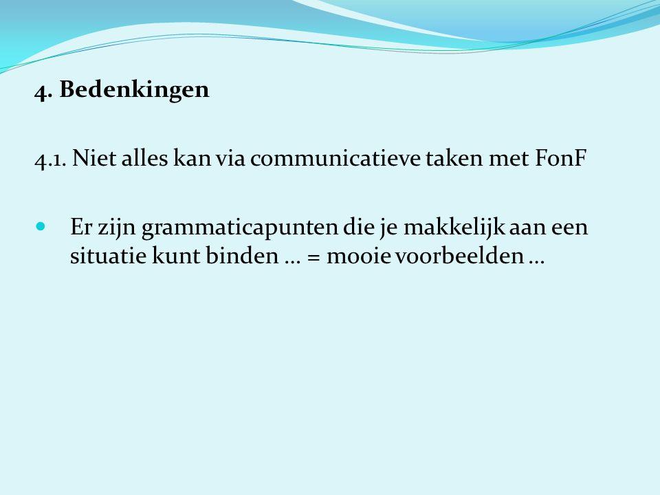 4. Bedenkingen 4.1. Niet alles kan via communicatieve taken met FonF Er zijn grammaticapunten die je makkelijk aan een situatie kunt binden … = mooie