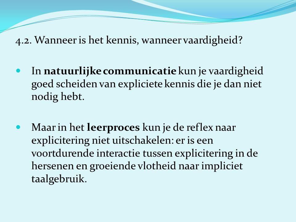 4.2. Wanneer is het kennis, wanneer vaardigheid? In natuurlijke communicatie kun je vaardigheid goed scheiden van expliciete kennis die je dan niet no