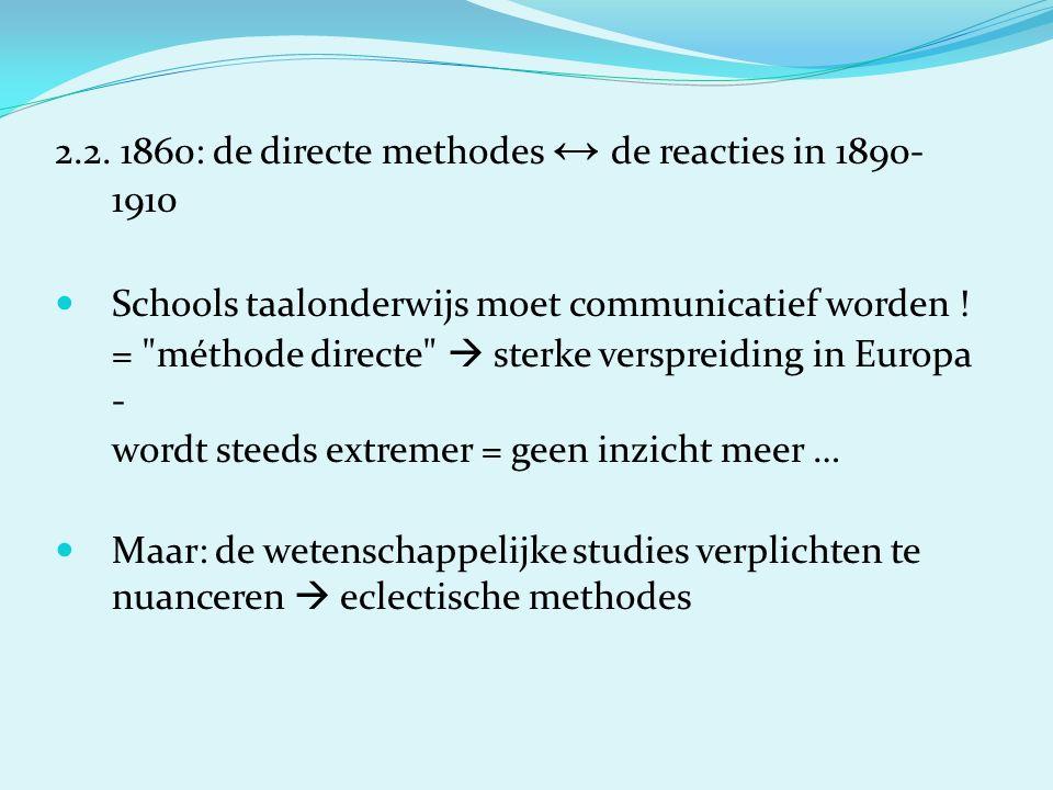 2.2. 1860: de directe methodes ↔ de reacties in 1890- 1910 Schools taalonderwijs moet communicatief worden ! =