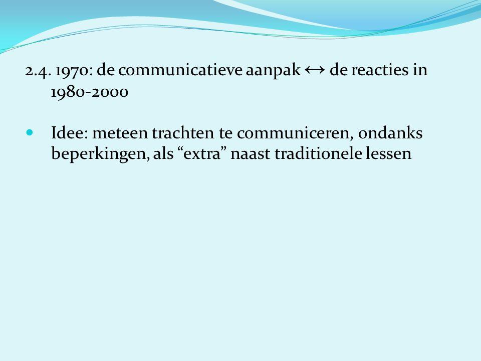 """2.4. 1970: de communicatieve aanpak ↔ de reacties in 1980-2000 Idee: meteen trachten te communiceren, ondanks beperkingen, als """"extra"""" naast tradition"""