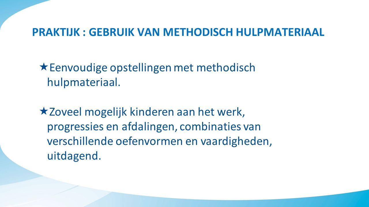 PRAKTIJK : GEBRUIK VAN METHODISCH HULPMATERIAAL  Eenvoudige opstellingen met methodisch hulpmateriaal.  Zoveel mogelijk kinderen aan het werk, progr