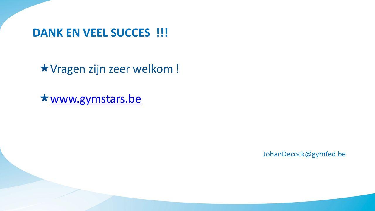DANK EN VEEL SUCCES !!! JohanDecock@gymfed.be  Vragen zijn zeer welkom !  www.gymstars.be www.gymstars.be