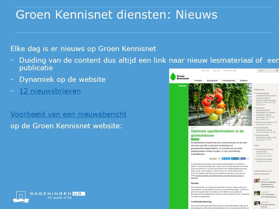 Elke dag is er nieuws op Groen Kennisnet - Duiding van de content dus altijd een link naar nieuw lesmateriaal of een publicatie - Dynamiek op de website - 12 nieuwsbrieven 12 nieuwsbrieven Voorbeeld van een nieuwsbericht op de Groen Kennisnet website: Groen Kennisnet diensten: Nieuws