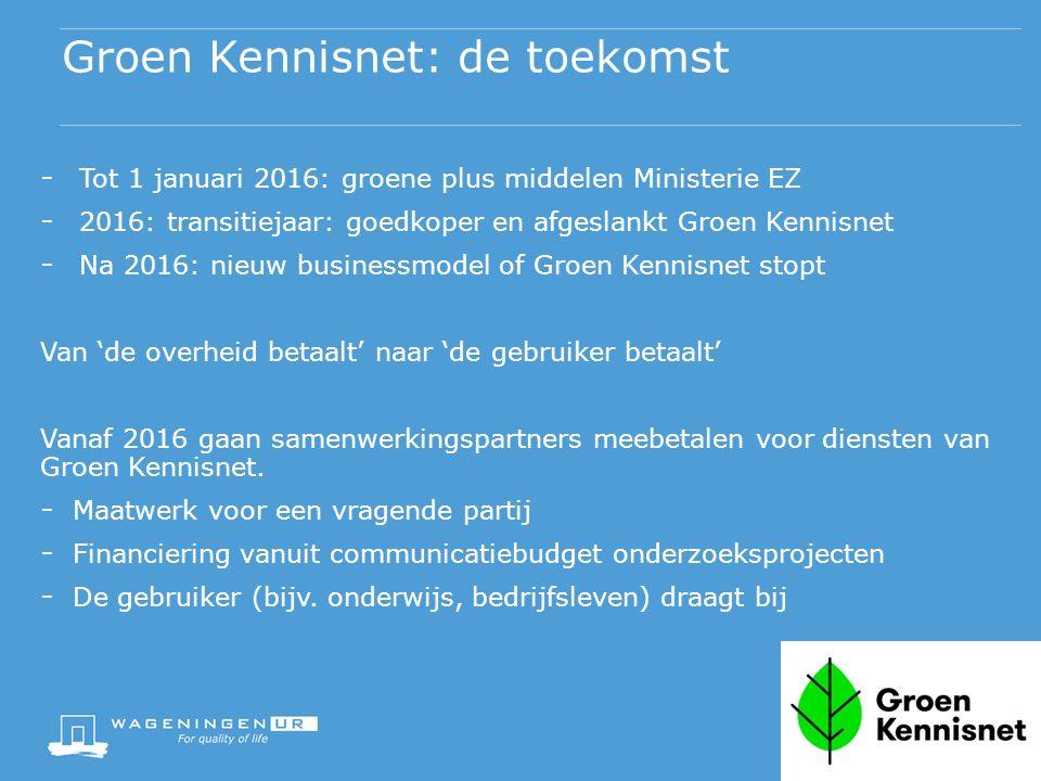 - Tot 1 januari 2016: groene plus middelen Ministerie EZ - 2016: transitiejaar: goedkoper en afgeslankt Groen Kennisnet - Na 2016: nieuw businessmodel of Groen Kennisnet stopt Van 'de overheid betaalt' naar 'de gebruiker betaalt' Vanaf 2016 gaan samenwerkingspartners meebetalen voor diensten van Groen Kennisnet.
