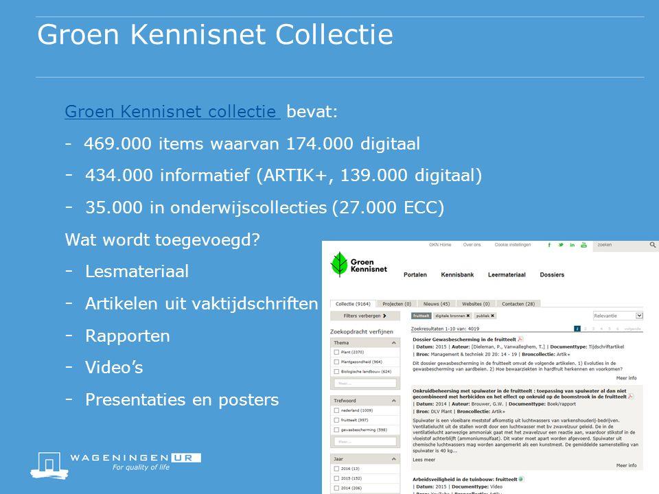 Groen Kennisnet Collectie Groen Kennisnet collectie Groen Kennisnet collectie bevat: - 469.000 items waarvan 174.000 digitaal - 434.000 informatief (ARTIK+, 139.000 digitaal) - 35.000 in onderwijscollecties (27.000 ECC) Wat wordt toegevoegd.