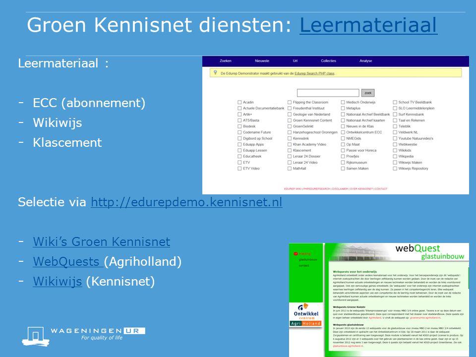 Leermateriaal : - ECC (abonnement) - Wikiwijs - Klascement Selectie via http://edurepdemo.kennisnet.nlhttp://edurepdemo.kennisnet.nl - Wiki's Groen Kennisnet Wiki's Groen Kennisnet - WebQuests (Agriholland) WebQuests - Wikiwijs (Kennisnet) Wikiwijs Groen Kennisnet diensten: LeermateriaalLeermateriaal