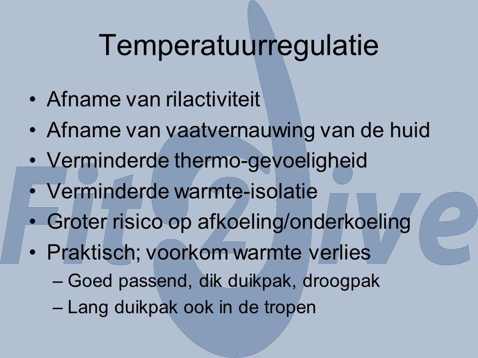 Temperatuurregulatie Afname van rilactiviteit Afname van vaatvernauwing van de huid Verminderde thermo-gevoeligheid Verminderde warmte-isolatie Groter risico op afkoeling/onderkoeling Praktisch; voorkom warmte verlies –Goed passend, dik duikpak, droogpak –Lang duikpak ook in de tropen