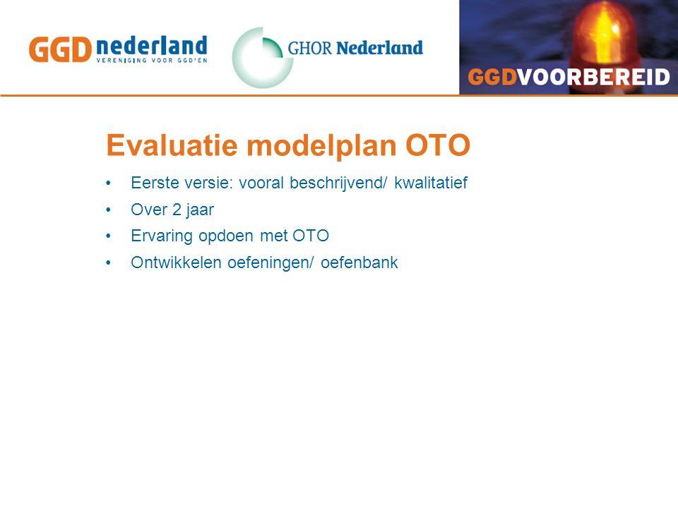 Evaluatie modelplan OTO Eerste versie: vooral beschrijvend/ kwalitatief Over 2 jaar Ervaring opdoen met OTO Ontwikkelen oefeningen/ oefenbank