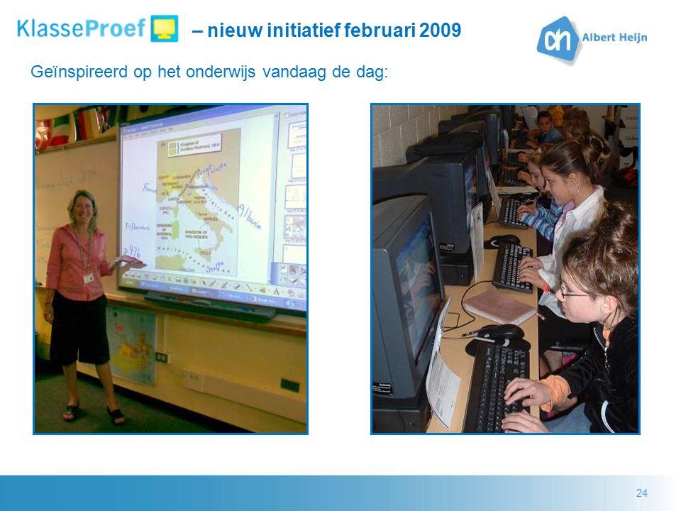 24 – nieuw initiatief februari 2009 Geïnspireerd op het onderwijs vandaag de dag: