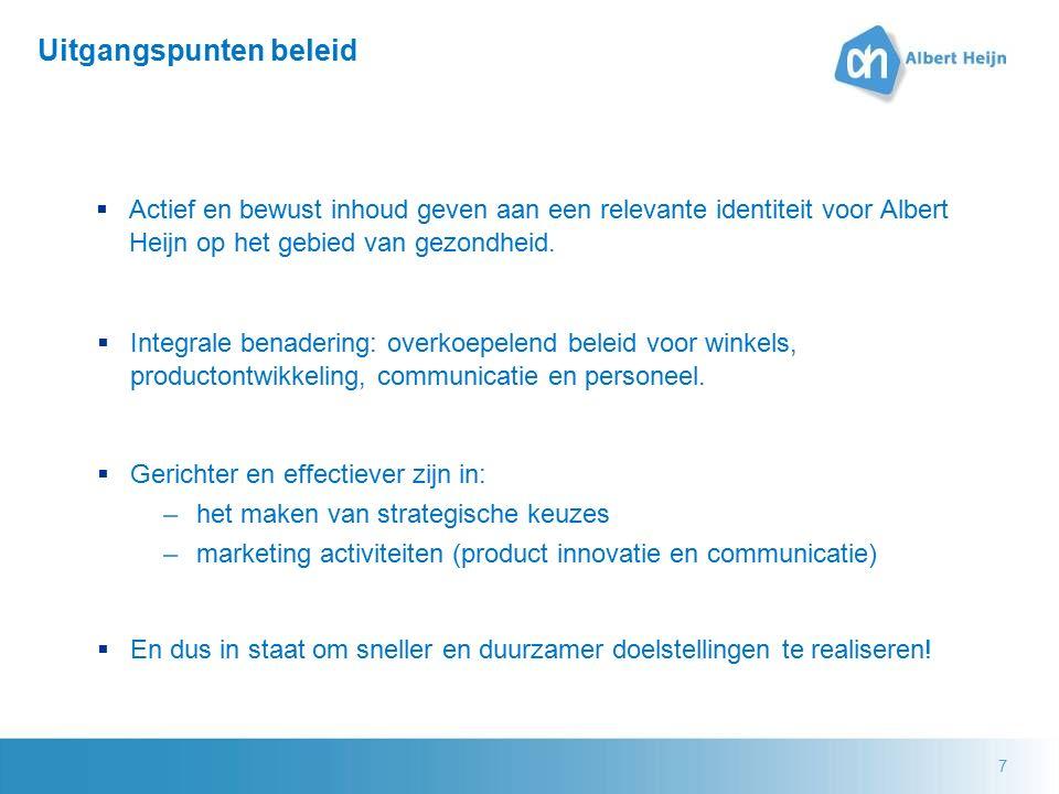 7 Uitgangspunten beleid  Actief en bewust inhoud geven aan een relevante identiteit voor Albert Heijn op het gebied van gezondheid.  Gerichter en ef