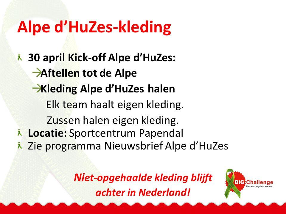 Alpe d'HuZes-kleding 30 april Kick-off Alpe d'HuZes:  Aftellen tot de Alpe  Kleding Alpe d'HuZes halen Elk team haalt eigen kleding. Zussen halen ei