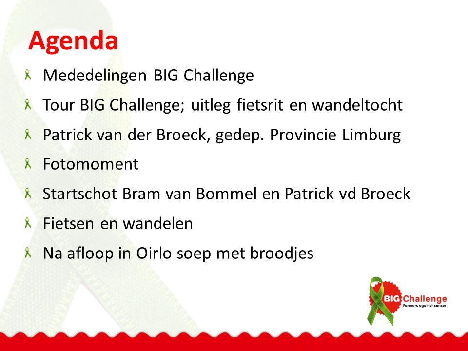 Agenda Mededelingen BIG Challenge Tour BIG Challenge; uitleg fietsrit en wandeltocht Patrick van der Broeck, gedep. Provincie Limburg Fotomoment Start