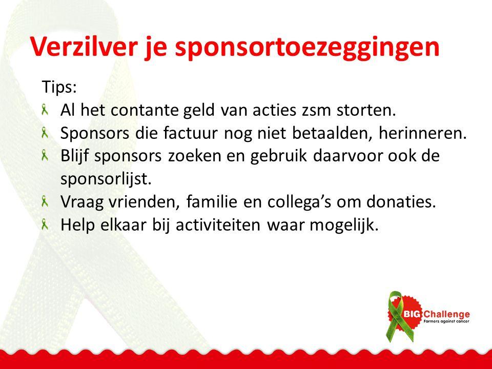 Verzilver je sponsortoezeggingen Tips: Al het contante geld van acties zsm storten.