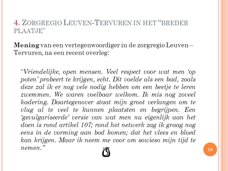 """4. Z ORGREGIO L EUVEN -T ERVUREN IN HET """" BREDER PLAATJE """" Mening van een vertegenwoordiger in de zorgregio Leuven – Tervuren, na een recent overleg:"""